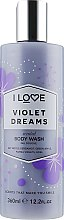 "Parfüm, Parfüméria, kozmetikum ""Violet Dreams"" tusfürdő - I Love Violet Dreams Body Wash"