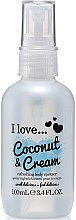 Parfüm, Parfüméria, kozmetikum Frissítő testspray - I Love... Coconut & Cream Refreshing Body Spritzer